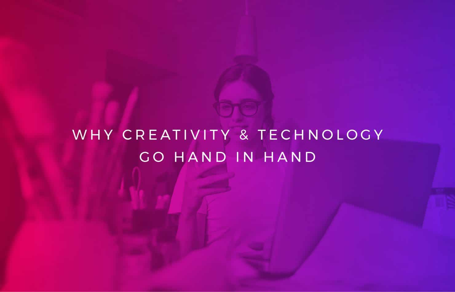 Why creativity and technology go hand in hand